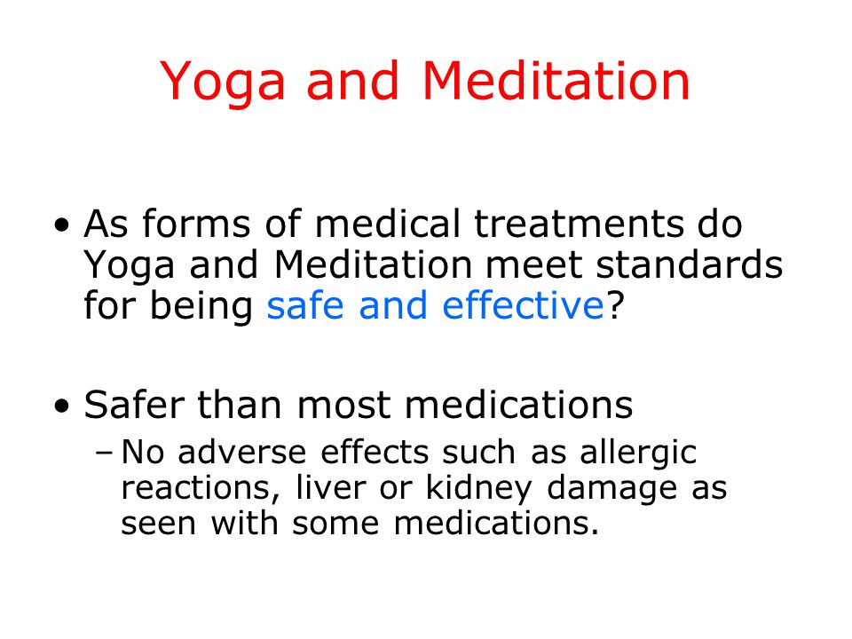 Yoga and Meditation As forms of medical treatments do Yoga and Meditation meet standards for being safe and effective.