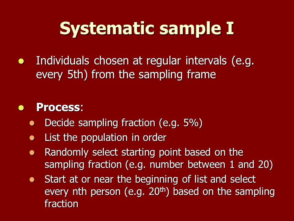 Systematic sample I Individuals chosen at regular intervals (e.g.