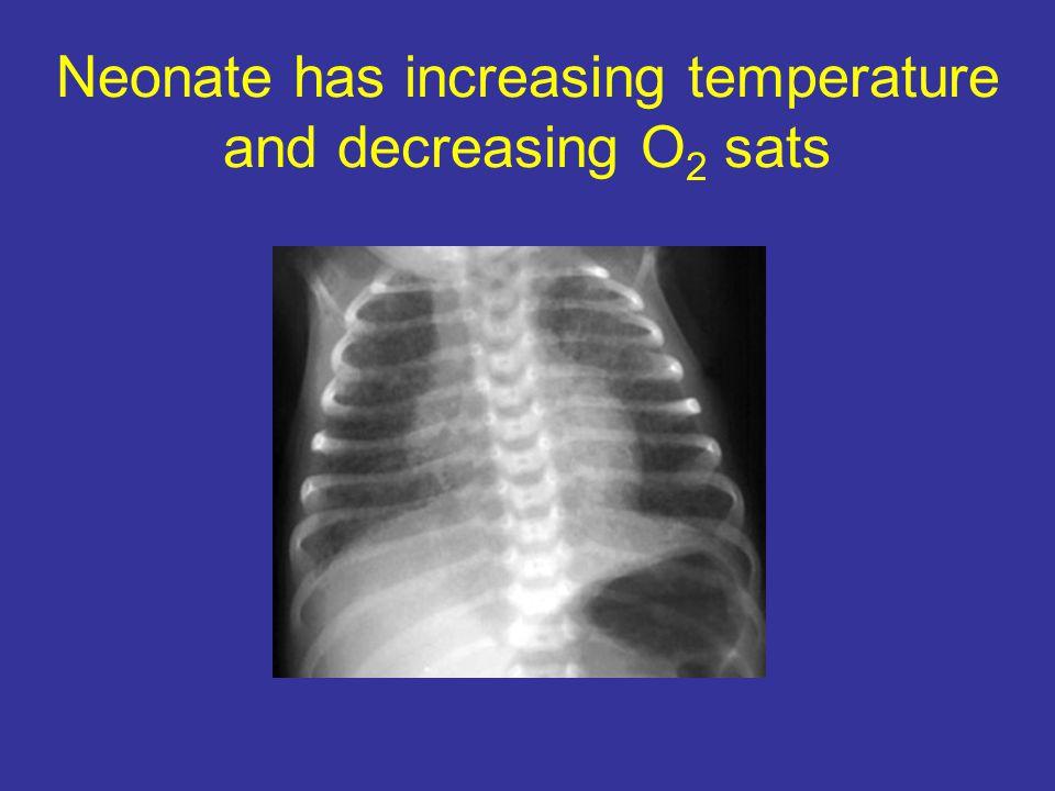 Neonate has increasing temperature and decreasing O 2 sats