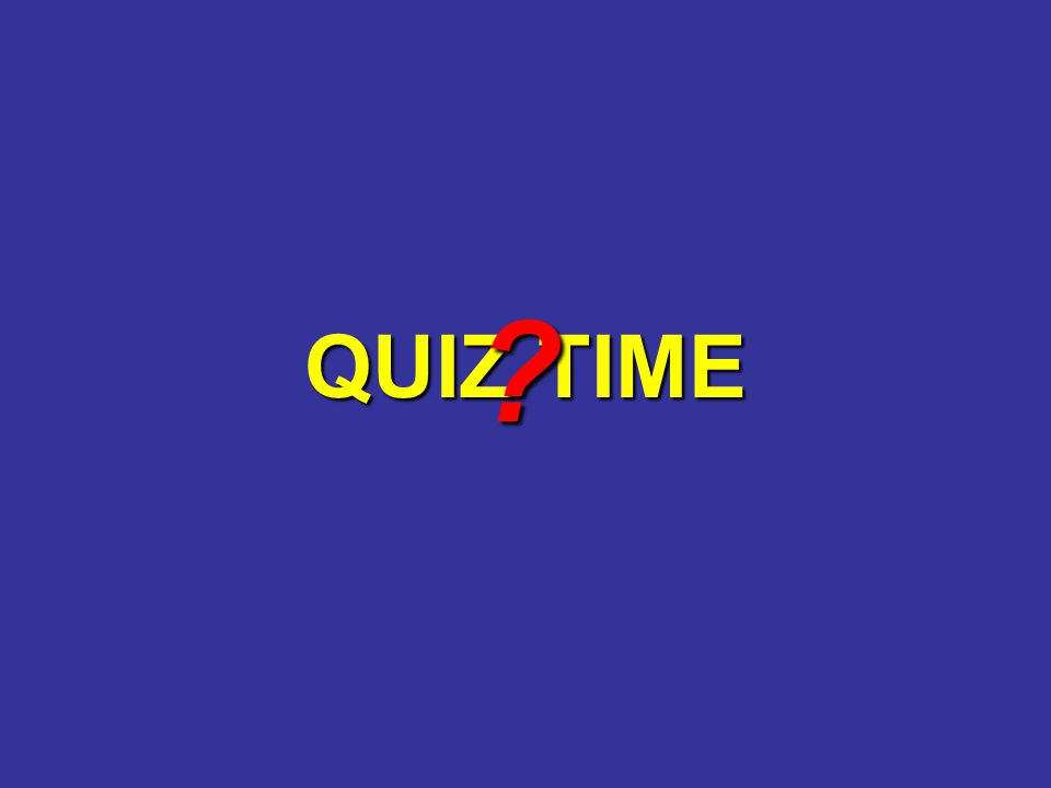 QUIZ TIME ?