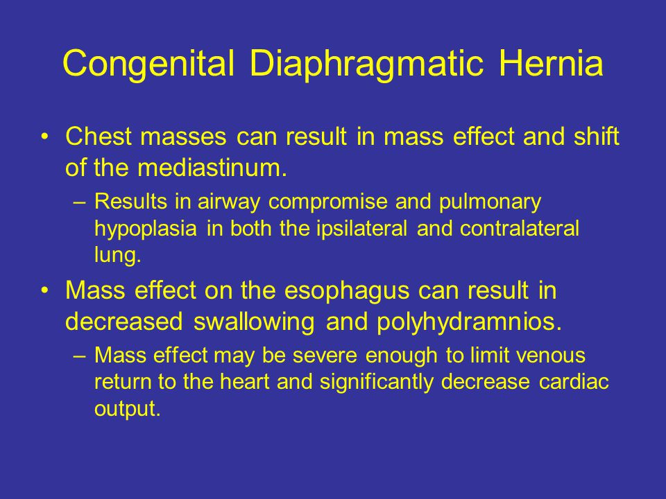 Congenital Diaphragmatic Hernia Chest masses can result in mass effect and shift of the mediastinum.