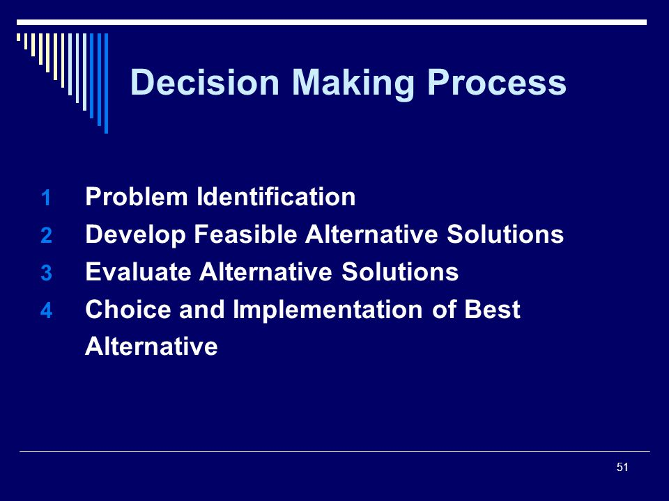51 Decision Making Process 1 Problem Identification 2 Develop Feasible Alternative Solutions 3 Evaluate Alternative Solutions 4 Choice and Implementation of Best Alternative