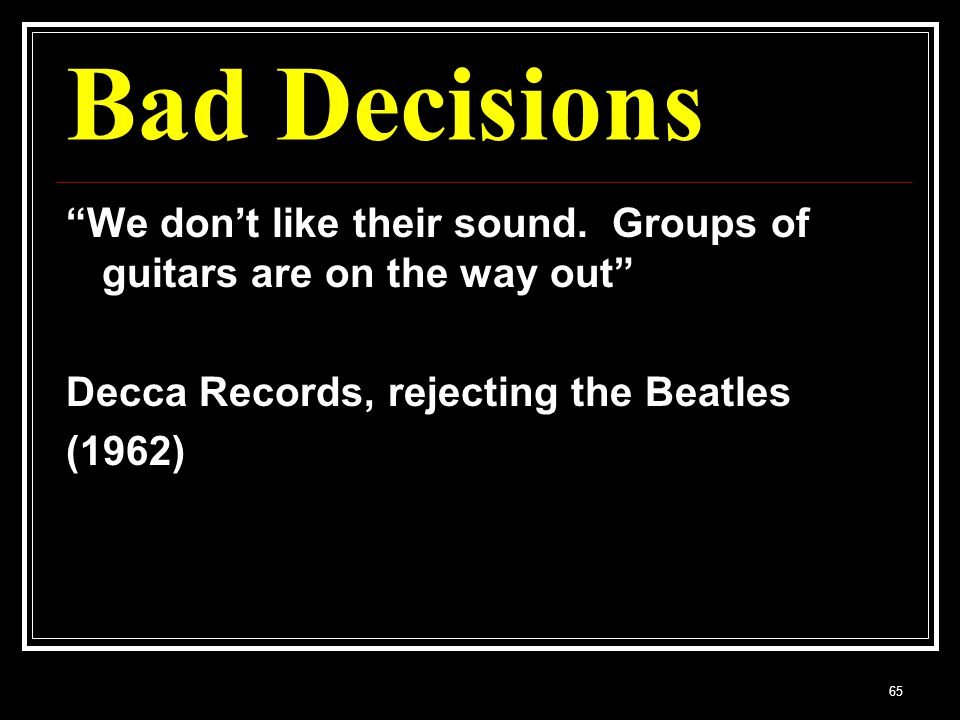 65 Bad Decisions We dont like their sound.
