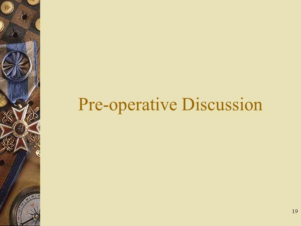 Pre-operative Discussion 19