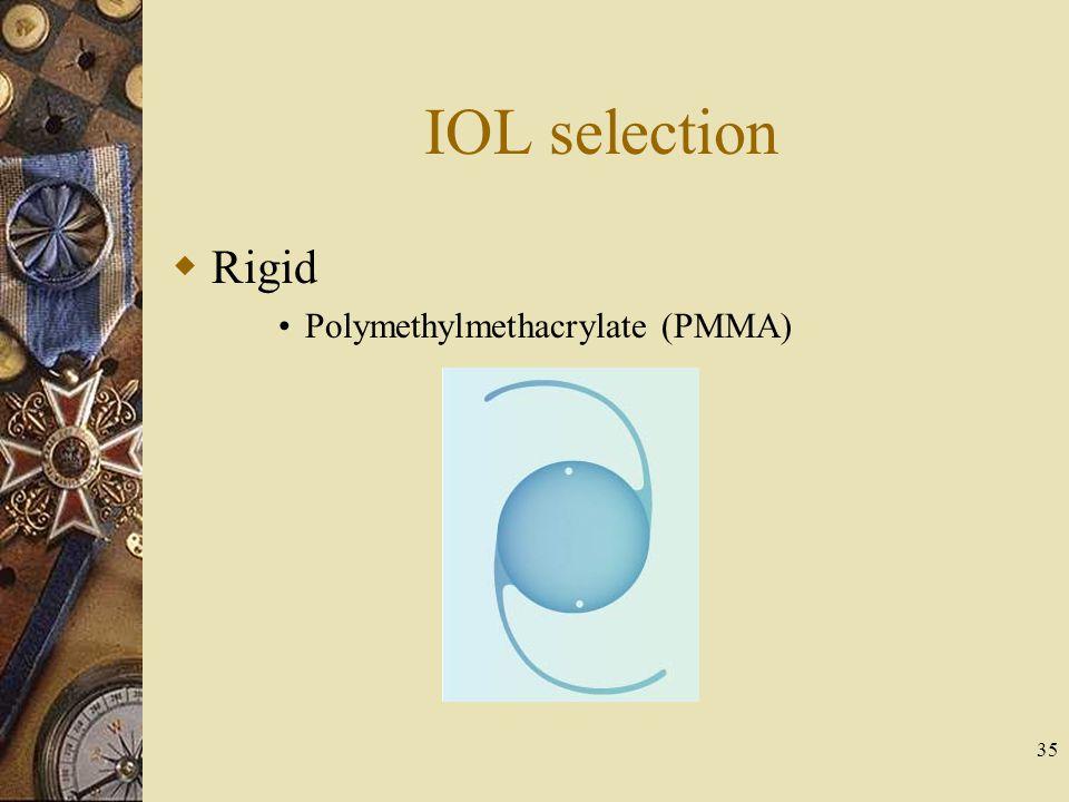 IOL selection Rigid Polymethylmethacrylate (PMMA) 35