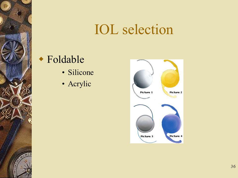 IOL selection Foldable Silicone Acrylic 36