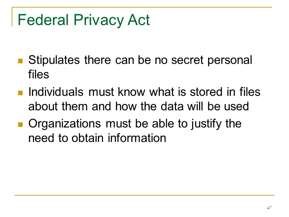 46 Freedom of Information Act Allows ordinary citizens to have access to data gathered about them by federal agencies