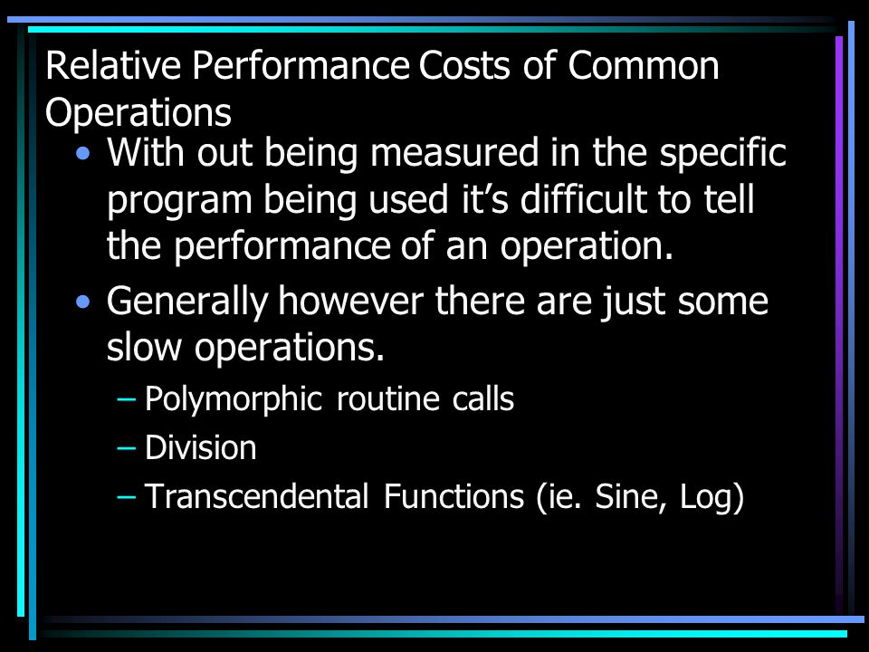 Relative Performance Costs of Common Operations With out being measured in the specific program being used its difficult to tell the performance of an