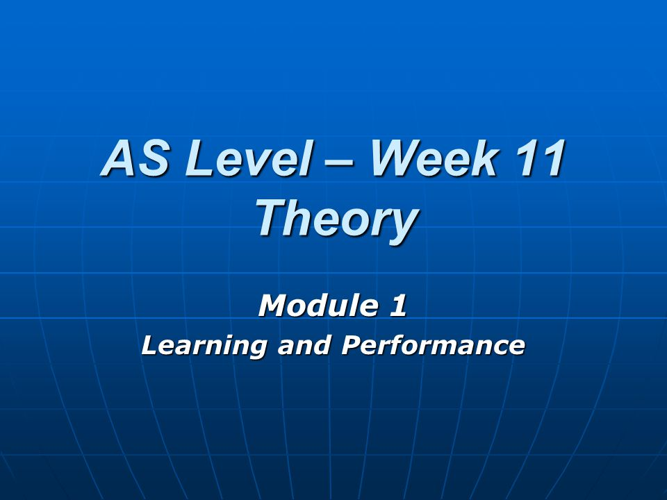 AS Level – Week 11 Theory Module 1 Learning and Performance