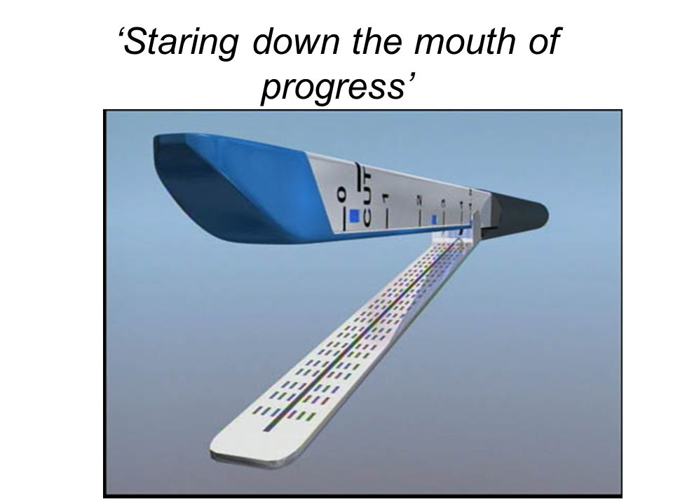 Staring down the mouth of progress