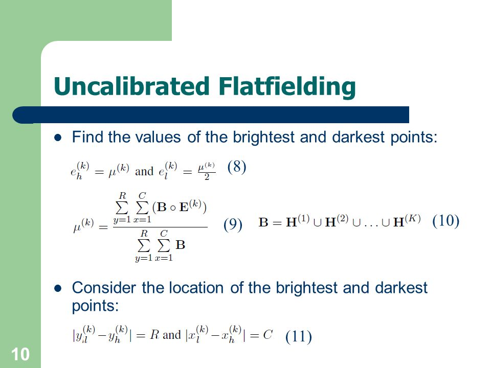 10 Uncalibrated Flatfielding (8) (10) (9) (11) Find the values of the brightest and darkest points: Consider the location of the brightest and darkest