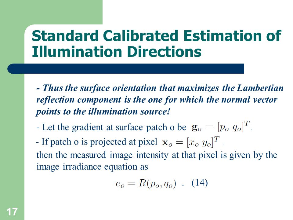17 - If patch o is projected at pixel, - Let the gradient at surface patch o be. 17 Standard Calibrated Estimation of Illumination Directions then the