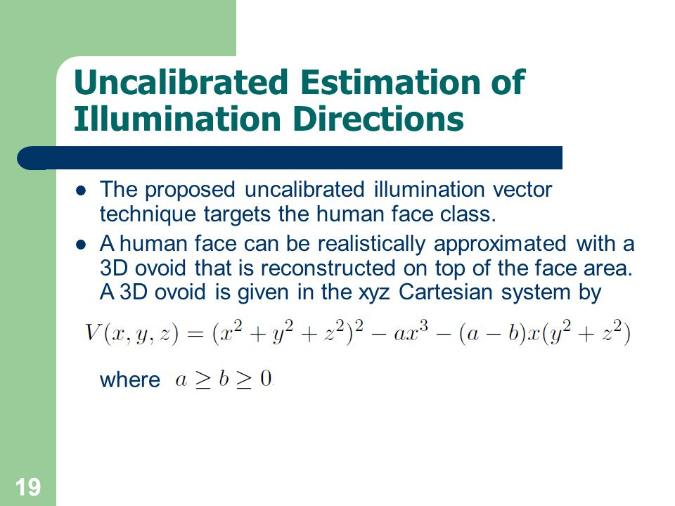 19 Uncalibrated Estimation of Illumination Directions The proposed uncalibrated illumination vector technique targets the human face class.