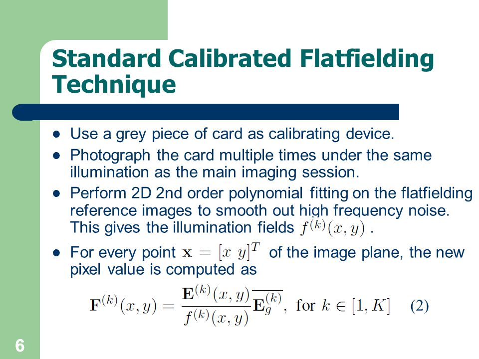 66 Standard Calibrated Flatfielding Technique Use a grey piece of card as calibrating device. Photograph the card multiple times under the same illumi