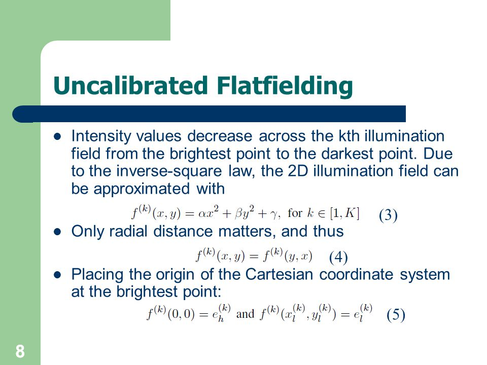88 Uncalibrated Flatfielding Intensity values decrease across the kth illumination field from the brightest point to the darkest point.