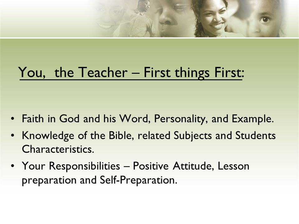 You, the Teacher – First things First: Faith in God and his Word, Personality, and Example.
