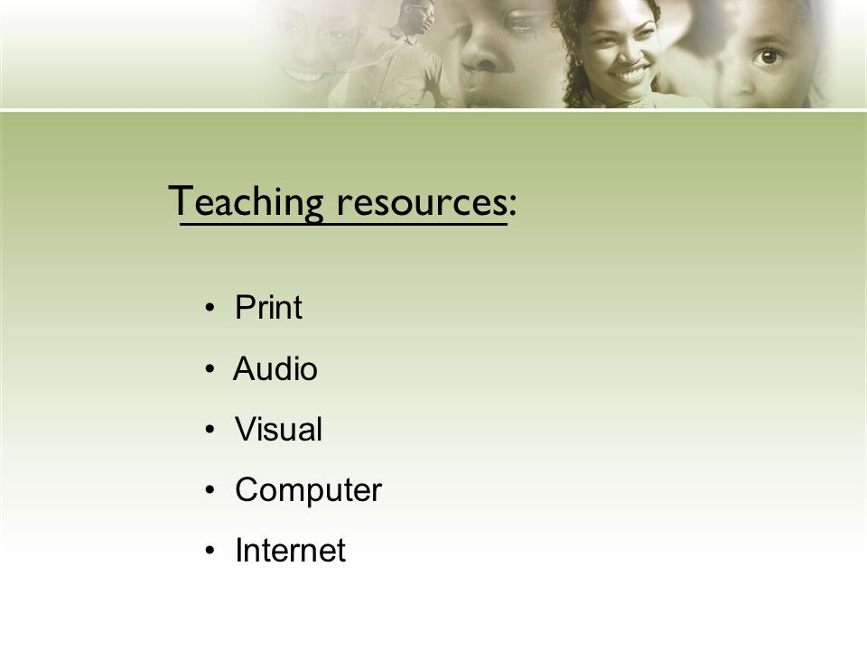 Teaching resources: Print Audio Visual Computer Internet