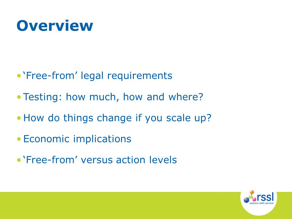 Free-from legal requirements Testing: how much, how and where? How do things change if you scale up? Economic implications Free-from versus action lev