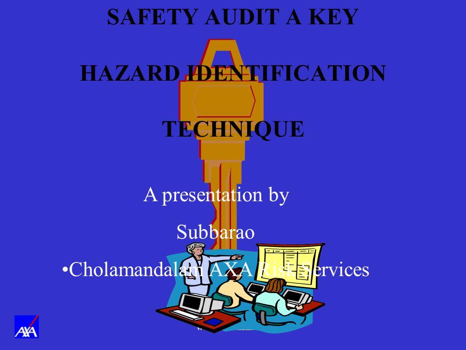www.cholaaxa.com SAFETY AUDIT A KEY HAZARD IDENTIFICATION TECHNIQUE A presentation by Subbarao Cholamandalam AXA Risk Services