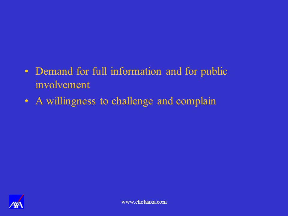 Demand for full information and for public involvement A willingness to challenge and complain
