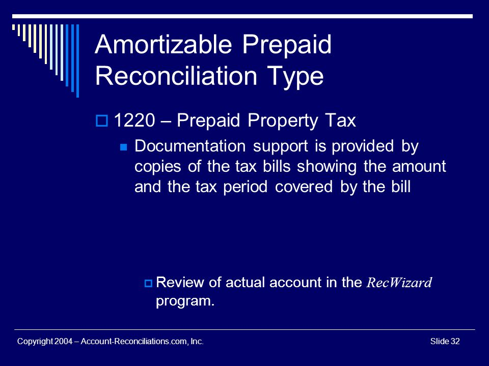 Copyright 2004 – Account-Reconciliations.com, Inc.Slide 32 Amortizable Prepaid Reconciliation Type 1220 – Prepaid Property Tax Documentation support i
