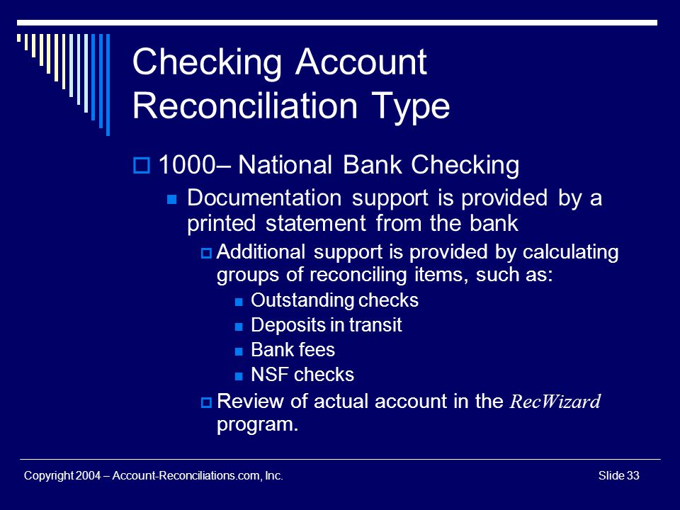 Copyright 2004 – Account-Reconciliations.com, Inc.Slide 33 Checking Account Reconciliation Type 1000– National Bank Checking Documentation support is