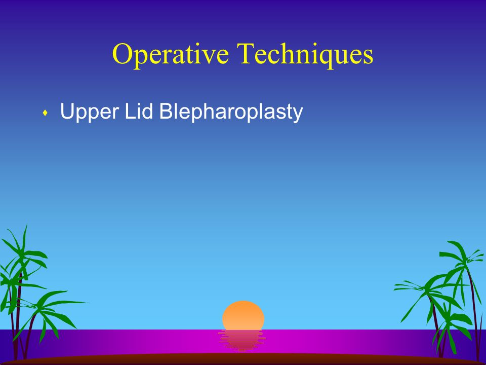 Operative Techniques s Lower Lid Blepharoplasty –Transconjunctival Approach