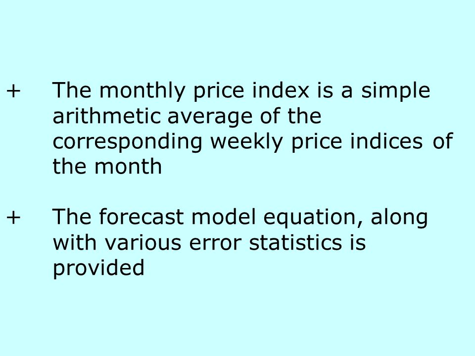+Actual Monthly Data from Apr 1982 to Mar 1993 used +Unvariate ARIMA Methodology used +The actual value for monthly price index is obtained after a time lag of two months
