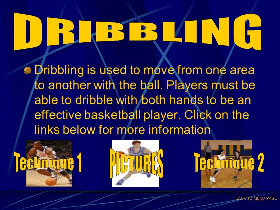 Dribbling is used to move from one area to another with the ball. Players must be able to dribble with both hands to be an effective basketball player