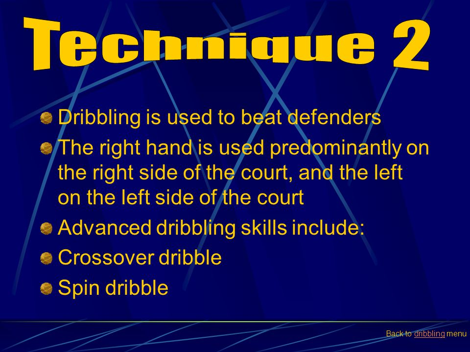 Dribbling is used to beat defenders The right hand is used predominantly on the right side of the court, and the left on the left side of the court Ad
