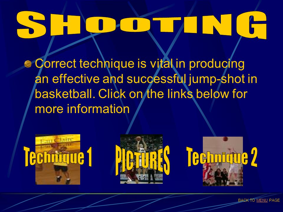 Correct technique is vital in producing an effective and successful jump-shot in basketball. Click on the links below for more information BACK TO MEN