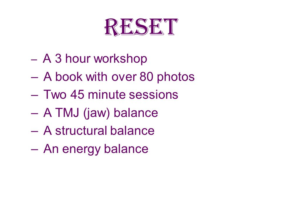 RESET RELAXATION Having taught RESET since 1996 to more than 150 people, I am still delighted with its simplicity and benefits of deep relaxation and self-administration.