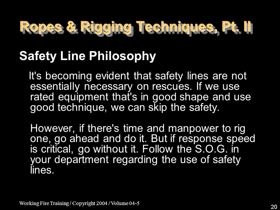 Working Fire Training / Copyright 2004 / Volume 04-5 20 Ropes & Rigging Techniques, Pt.