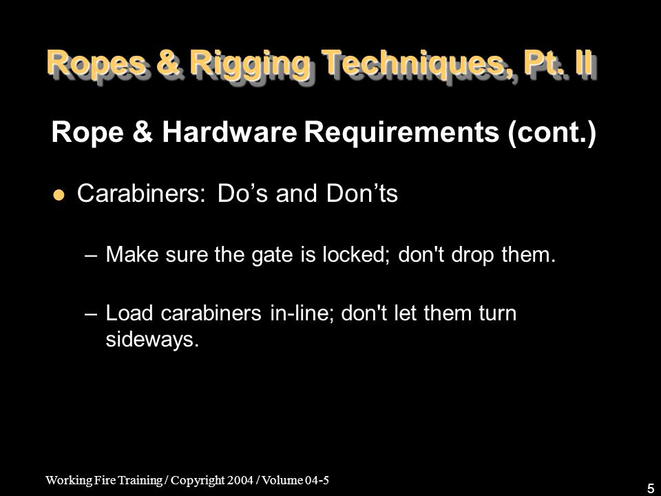 Working Fire Training / Copyright 2004 / Volume 04-5 5 Ropes & Rigging Techniques, Pt.