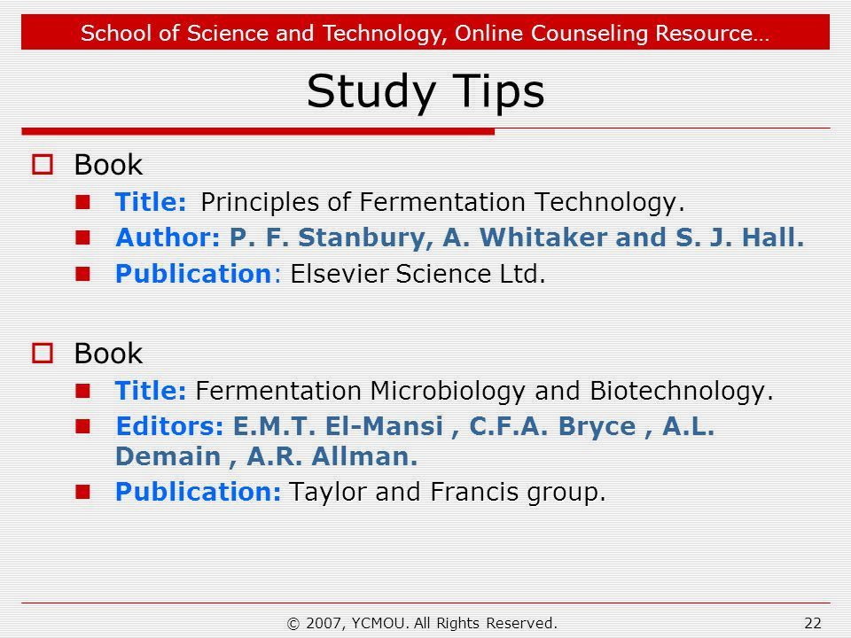 School of Science and Technology, Online Counseling Resource… © 2007, YCMOU. All Rights Reserved.22 Study Tips Book Title:Principles of Fermentation T