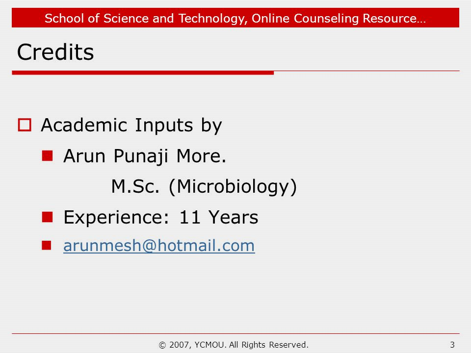 School of Science and Technology, Online Counseling Resource… © 2007, YCMOU. All Rights Reserved.3 Credits Academic Inputs by Arun Punaji More. M.Sc.