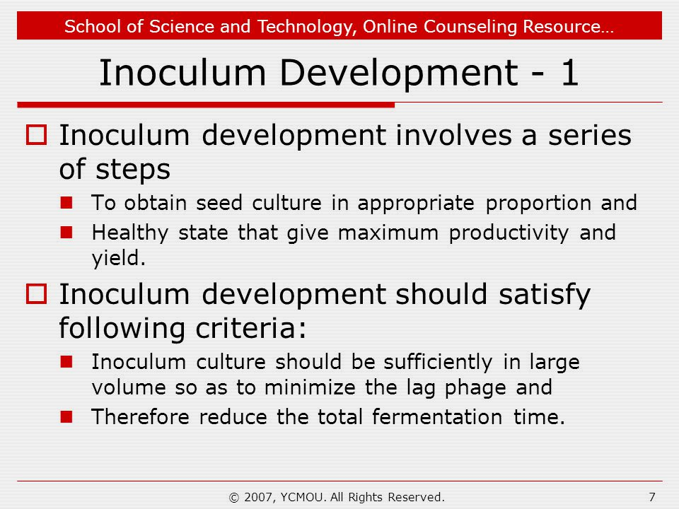 School of Science and Technology, Online Counseling Resource… © 2007, YCMOU. All Rights Reserved.7 Inoculum Development - 1 Inoculum development invol