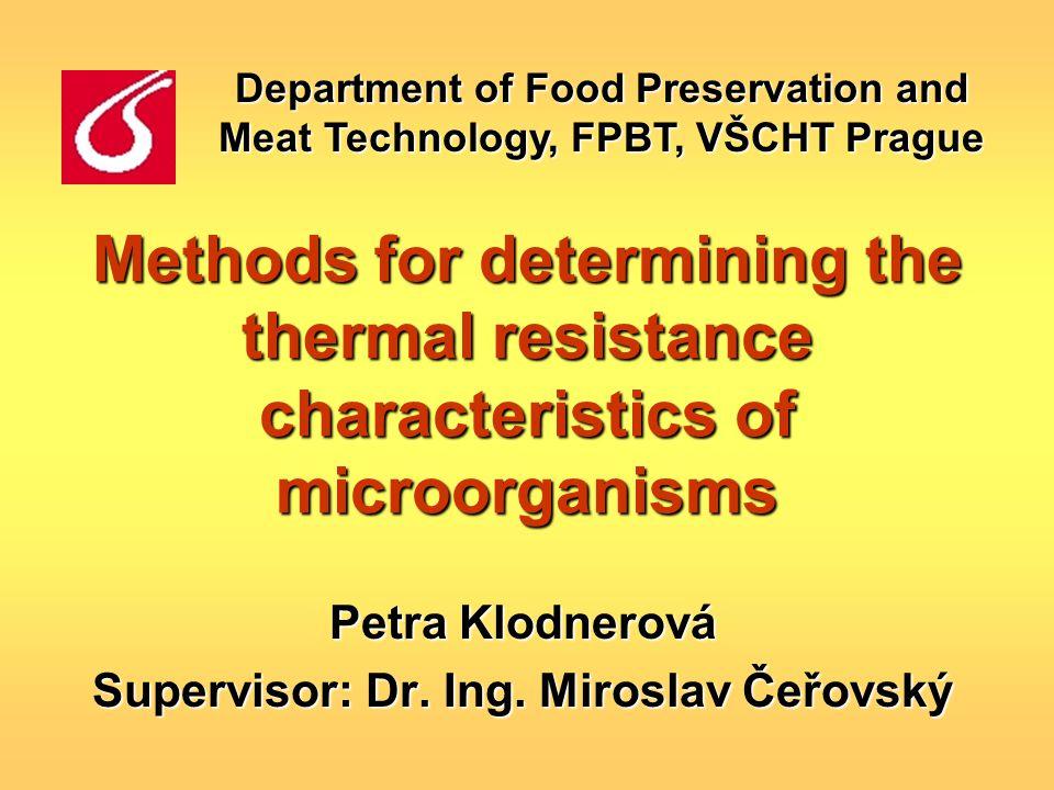 Methods for determining the thermal resistance characteristics of microorganisms Petra Klodnerová Supervisor: Dr. Ing. Miroslav Čeřovský Department of