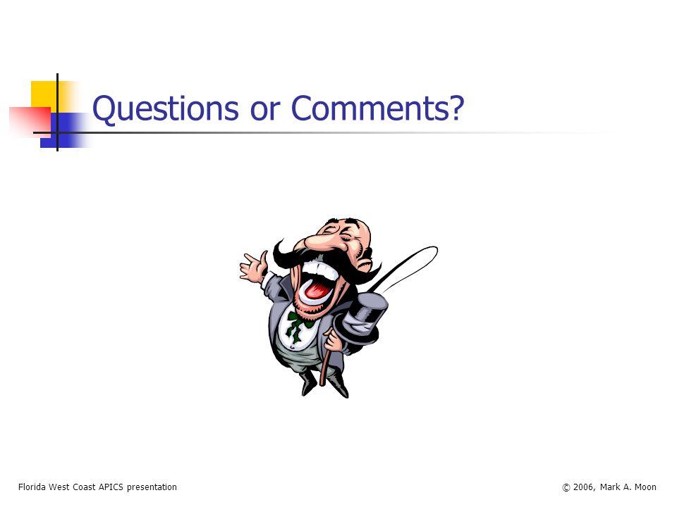 Florida West Coast APICS presentation© 2006, Mark A. Moon Questions or Comments