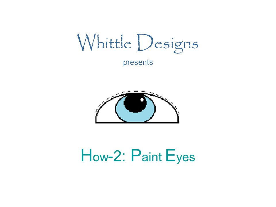 How-2: Paint Eyes 11 General Instructions 3 Spray with matte finish, if desired, before waxing or applying antique finishes.
