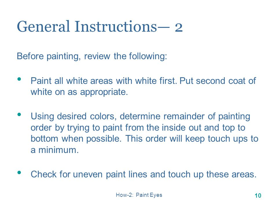 How-2: Paint Eyes 9 General Instructions Before painting, review the following: Using an old toothbrush, wash carving with suds only from a liquid detergent rinse well, towel dry, and then let dry completely.