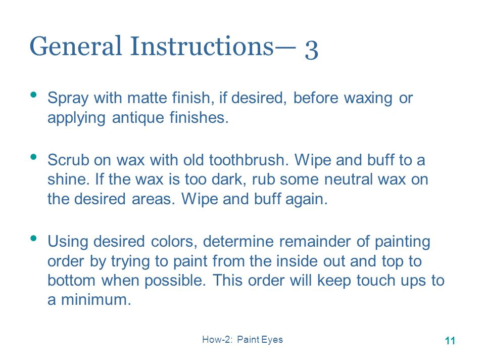How-2: Paint Eyes 10 General Instructions 2 Before painting, review the following: Paint all white areas with white first.