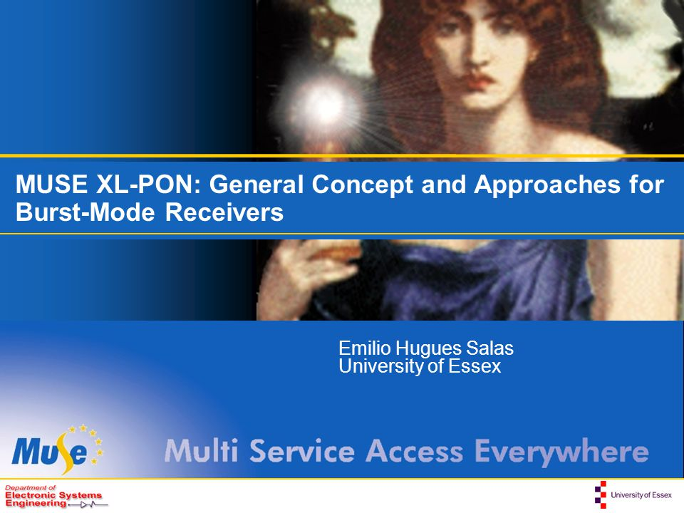 MUSE XL-PON: General Concept and Approaches for Burst-Mode Receivers Emilio Hugues Salas University of Essex