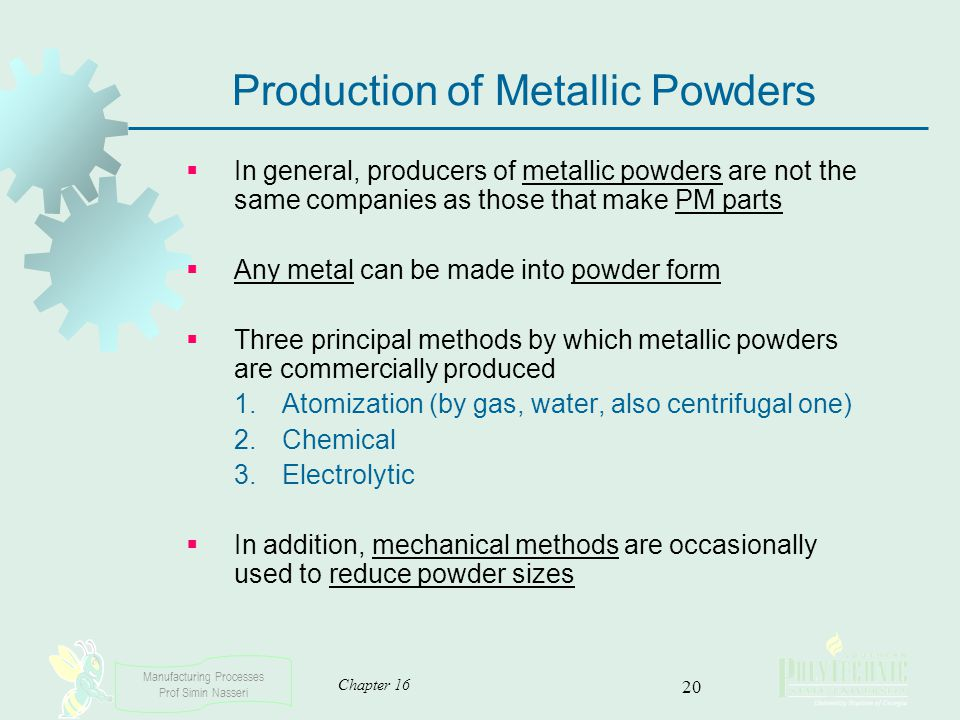 Manufacturing Processes Prof Simin Nasseri Chapter 16 20 Production of Metallic Powders In general, producers of metallic powders are not the same com