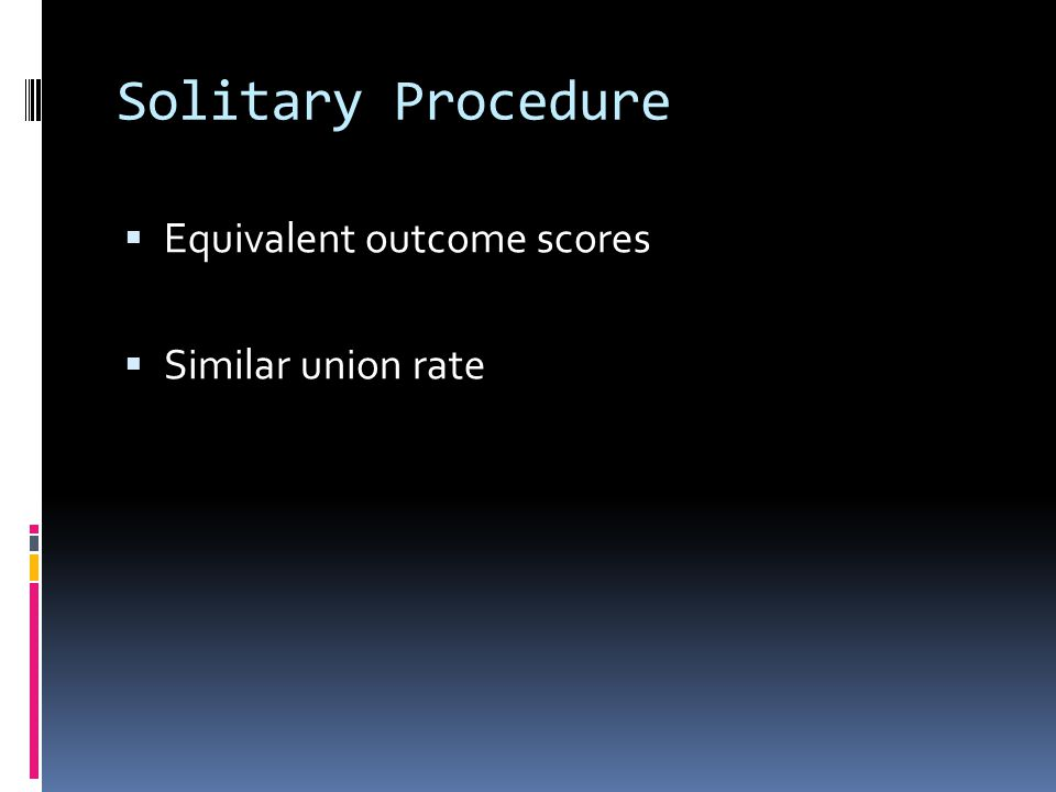 Solitary Procedure Equivalent outcome scores Similar union rate
