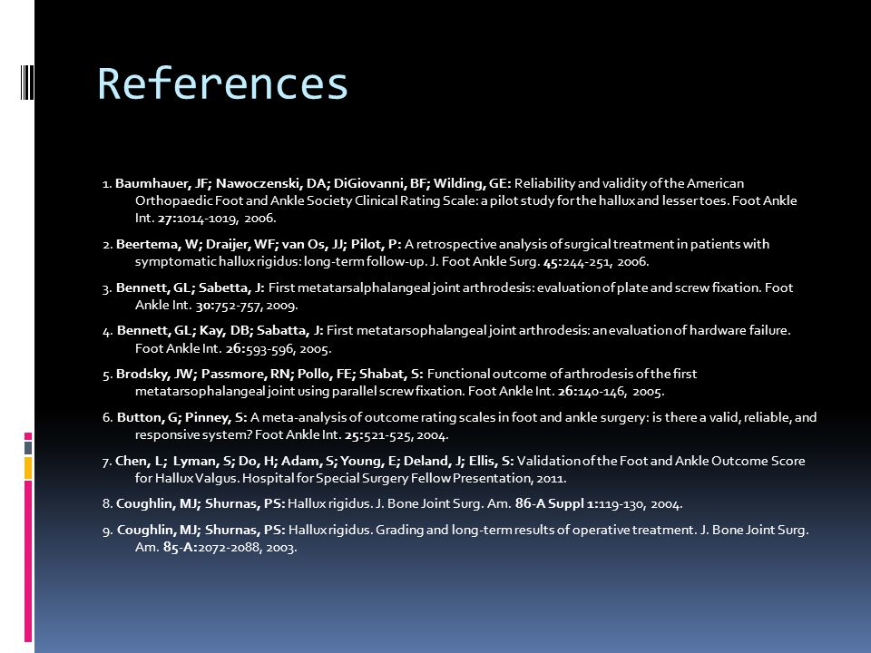 References 1. Baumhauer, JF; Nawoczenski, DA; DiGiovanni, BF; Wilding, GE: Reliability and validity of the American Orthopaedic Foot and Ankle Society