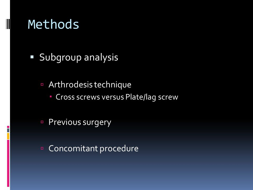 Methods Subgroup analysis Arthrodesis technique Cross screws versus Plate/lag screw Previous surgery Concomitant procedure
