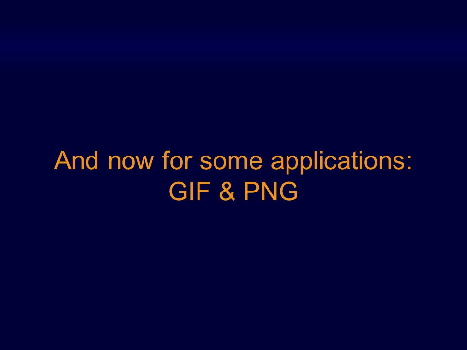 And now for some applications: GIF & PNG