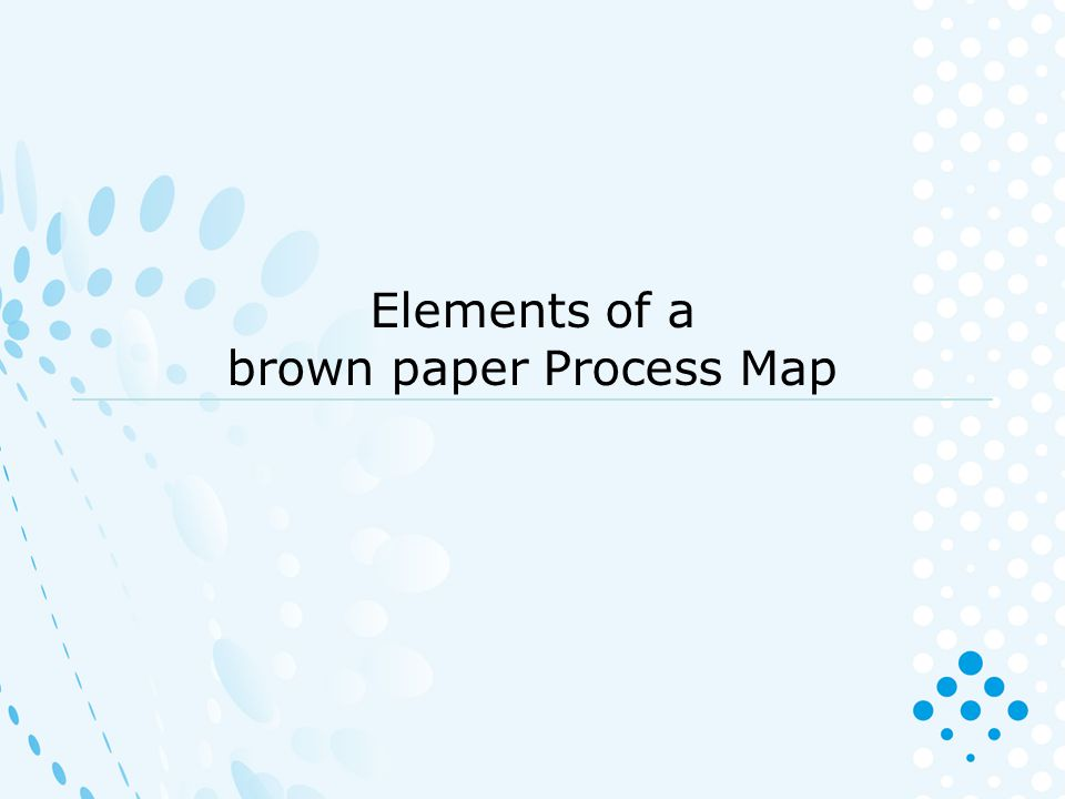 Elements of a brown paper Process Map