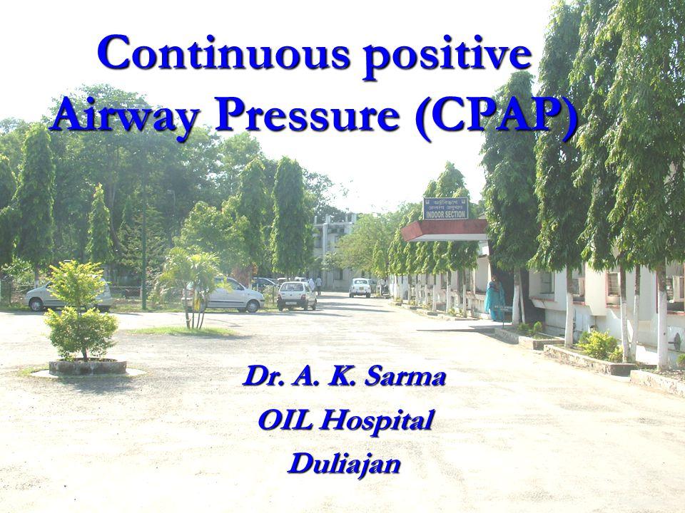 Continuous positive Airway Pressure (CPAP) Dr. A. K. Sarma OIL Hospital Duliajan